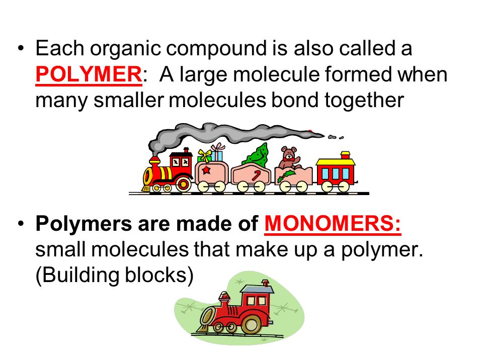 Each organic compound is also called a POLYMER: A large molecule formed when many smaller molecules bond together