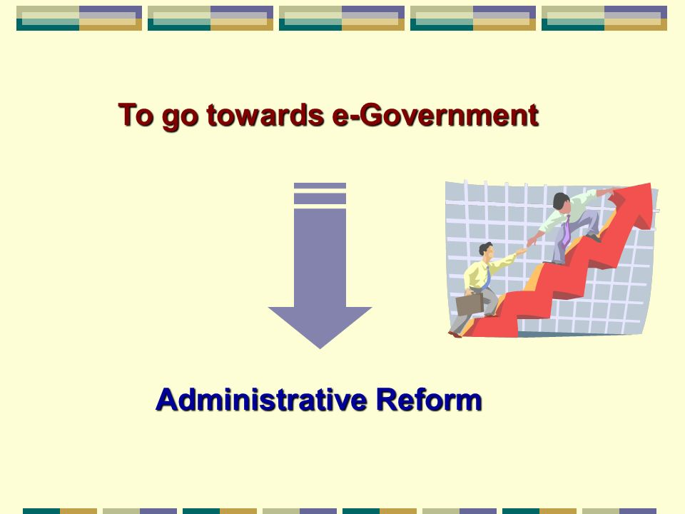 To go towards e-Government