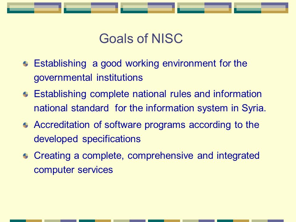 Goals of NISCEstablishing a good working environment for the governmental institutions.