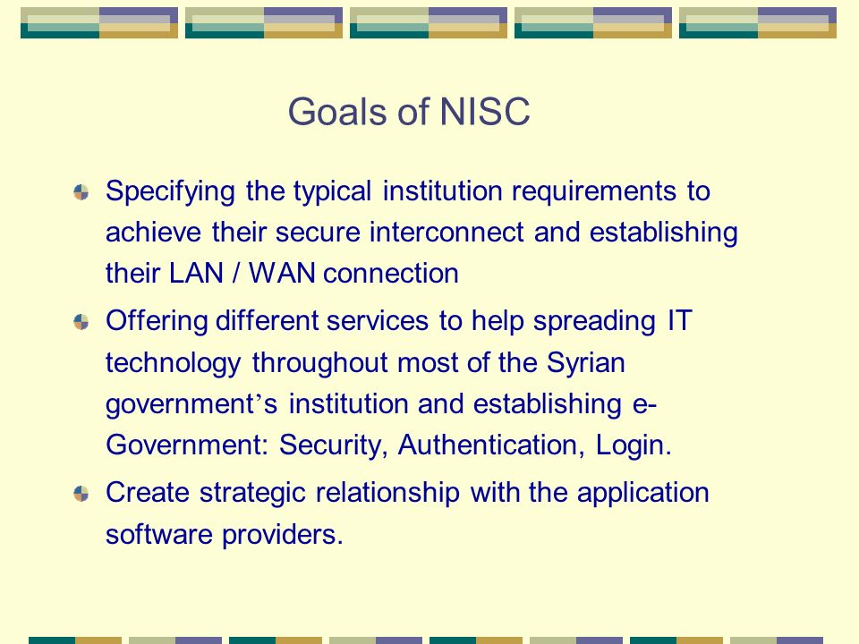 Goals of NISC Specifying the typical institution requirements to achieve their secure interconnect and establishing their LAN / WAN connection.