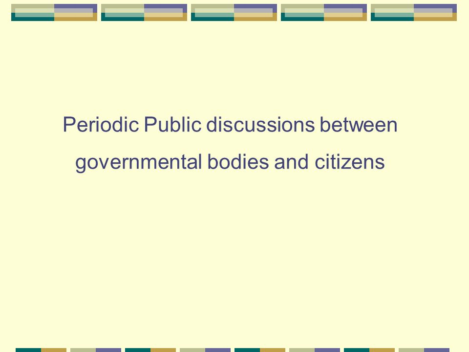 Periodic Public discussions between governmental bodies and citizens