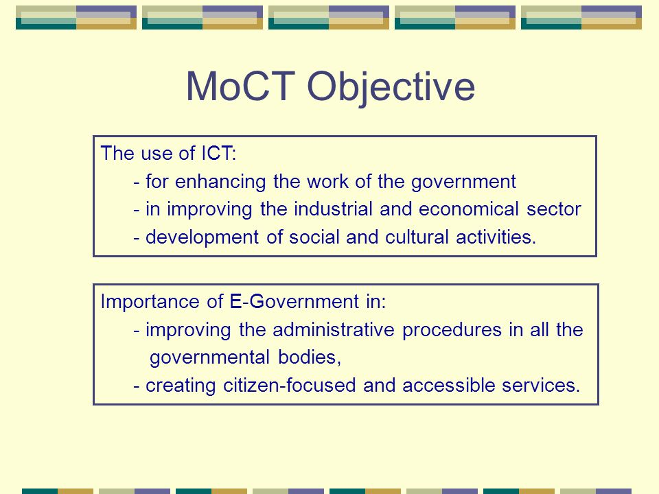 MoCT Objective The use of ICT: