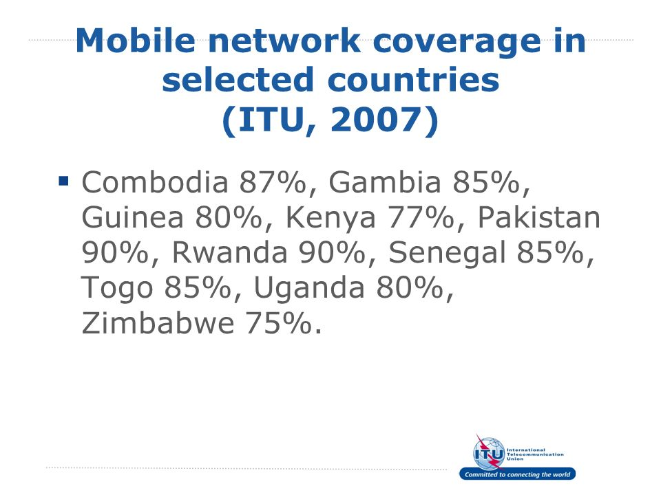 Mobile network coverage in selected countries (ITU, 2007)