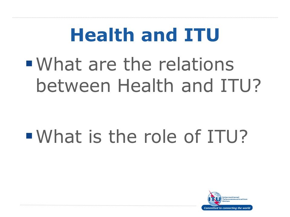 Health and ITU What are the relations between Health and ITU What is the role of ITU