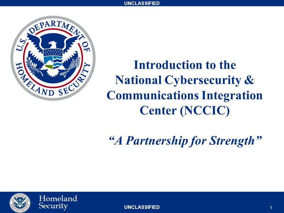 """Introduction to the National Cybersecurity & Communications Integration  Center (NCCIC) """"A Partnership for Strength"""" 1"""
