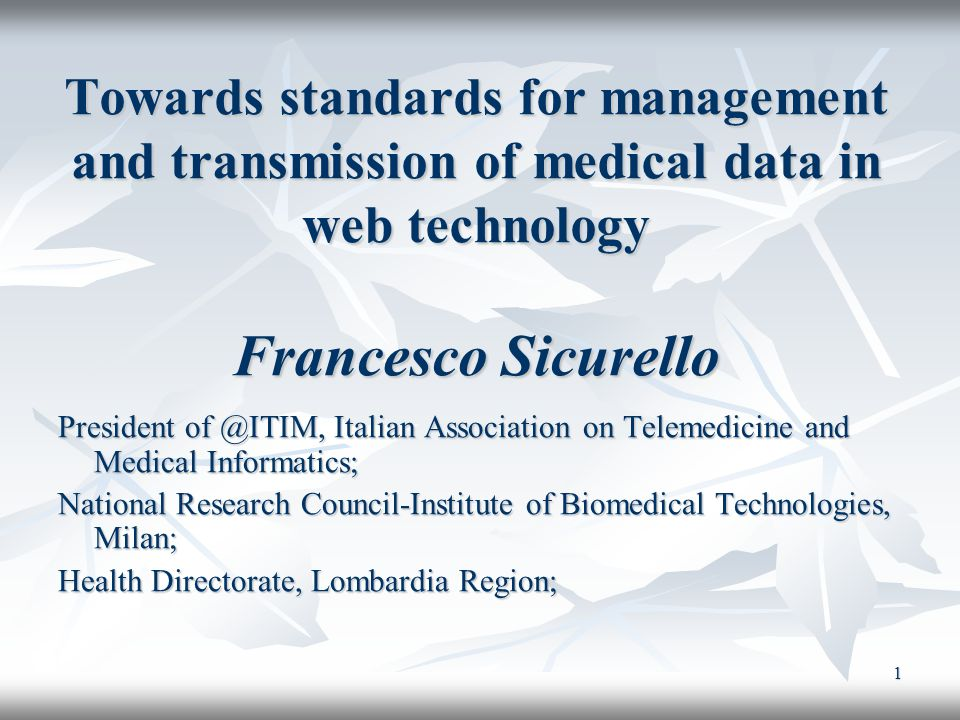 Towards standards for management and transmission of medical data in web technology Francesco Sicurello