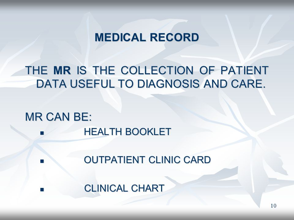 THE MR IS THE COLLECTION OF PATIENT DATA USEFUL TO DIAGNOSIS AND CARE.