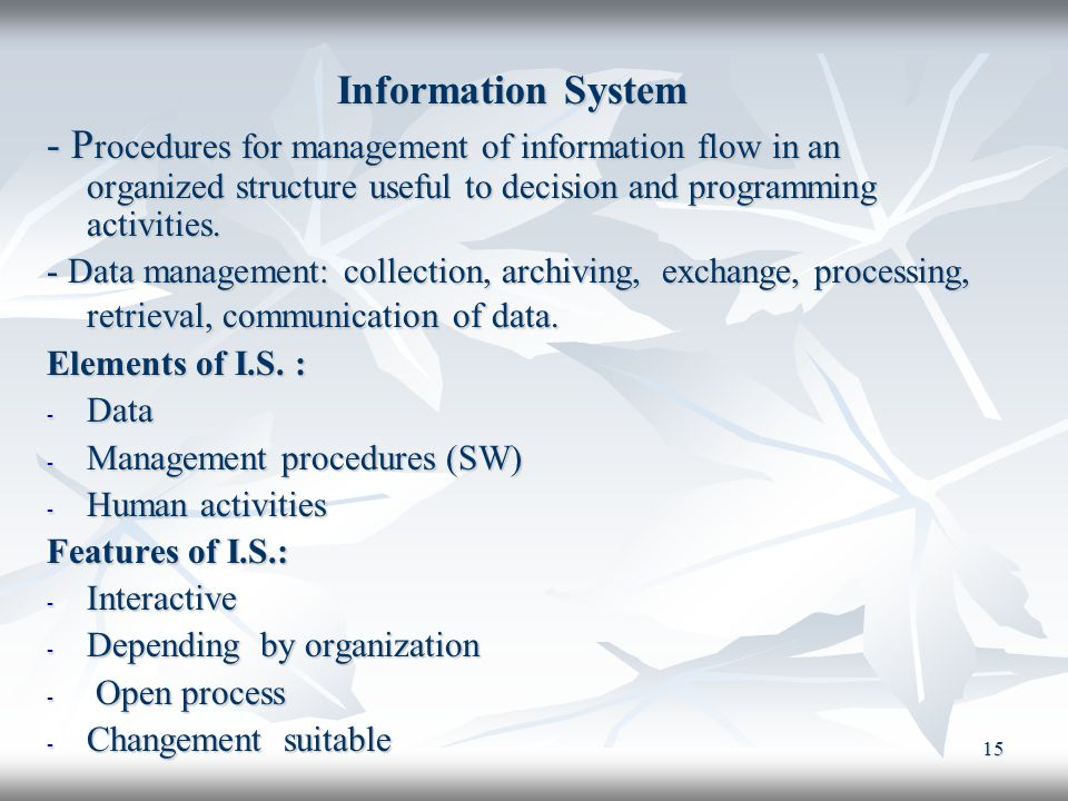 Information System - Procedures for management of information flow in an organized structure useful to decision and programming activities.