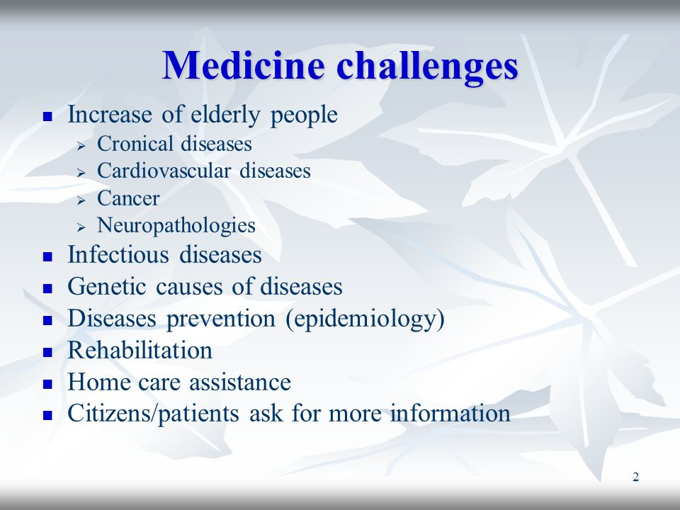 Medicine challenges Increase of elderly people Infectious diseases