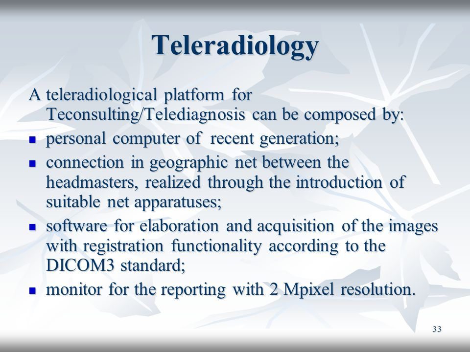 Teleradiology A teleradiological platform for Teconsulting/Telediagnosis can be composed by: personal computer of recent generation;