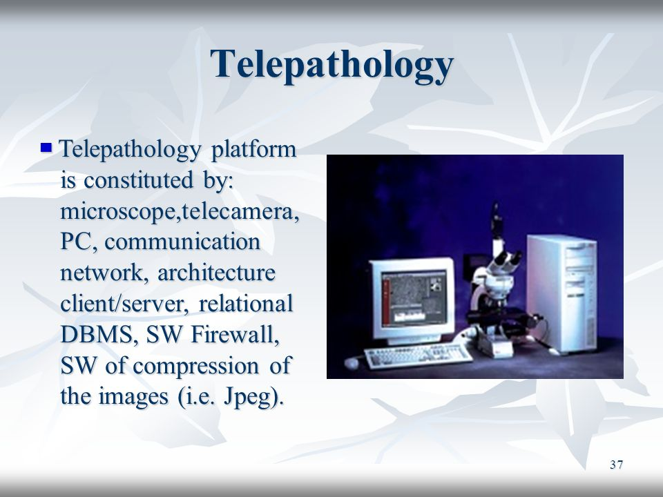 Telepathology Telepathology platform is constituted by: