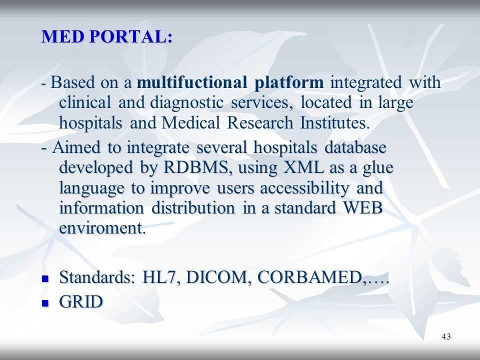 Standards: HL7, DICOM, CORBAMED,…. GRID