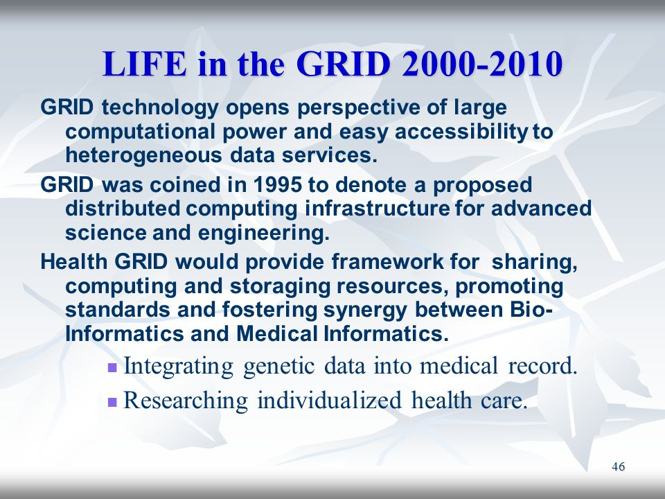 LIFE in the GRID 2000-2010 GRID technology opens perspective of large computational power and easy accessibility to heterogeneous data services.