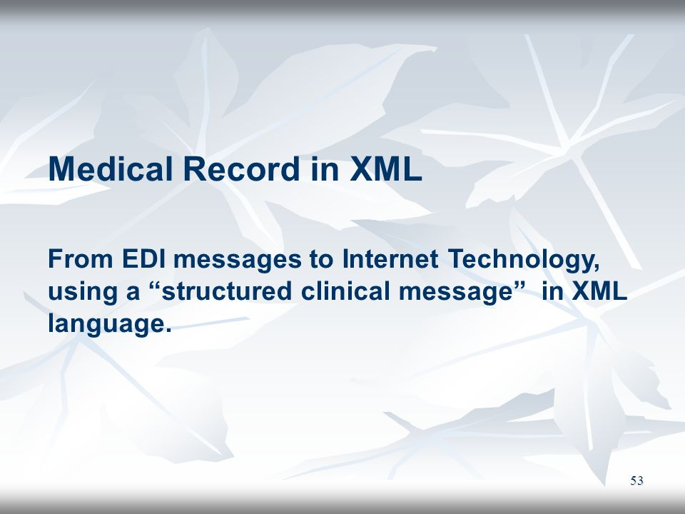 Medical Record in XML From EDI messages to Internet Technology, using a structured clinical message in XML language.