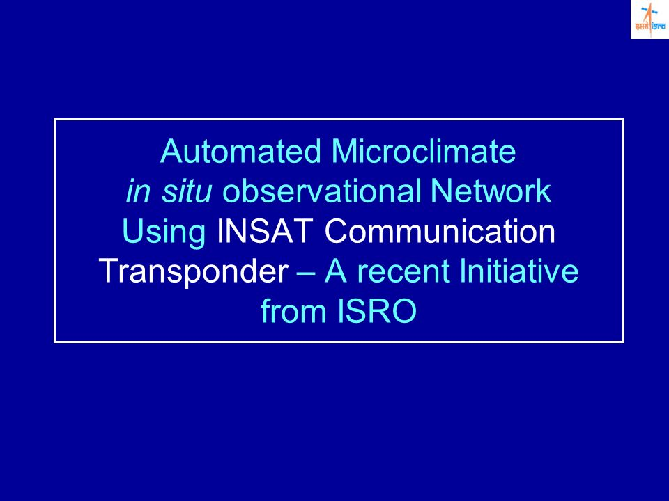 Automated Microclimate in situ observational Network Using INSAT Communication Transponder – A recent Initiative from ISRO