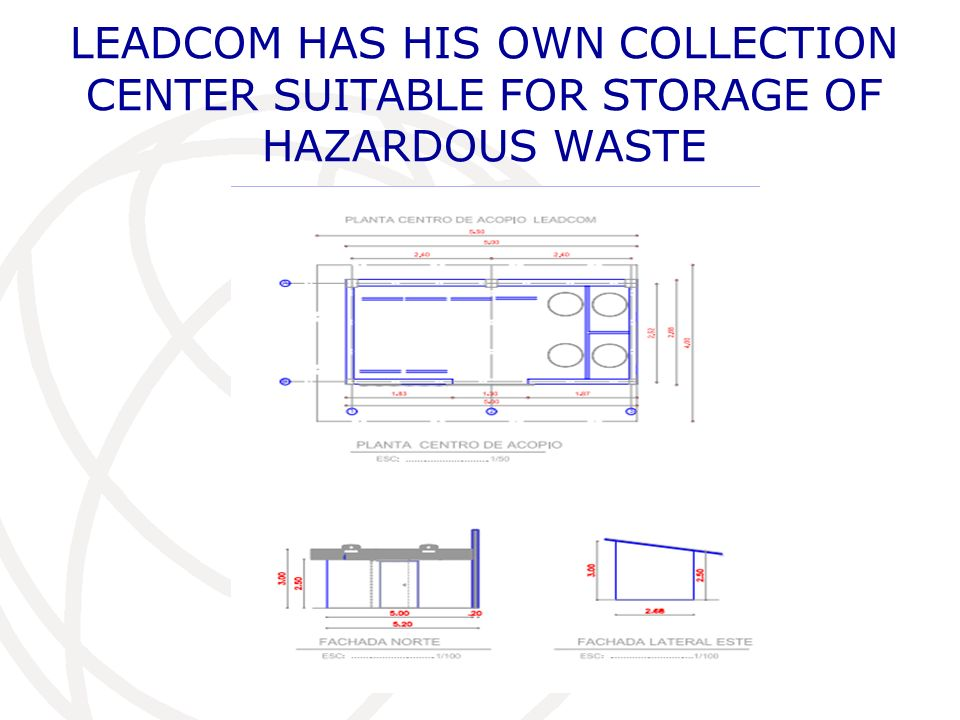 LEADCOM HAS HIS OWN COLLECTION CENTER SUITABLE FOR STORAGE OF HAZARDOUS WASTE