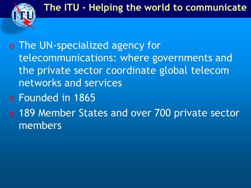 The ITU - Helping the world to communicate