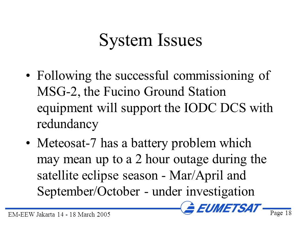 System Issues Following the successful commissioning of MSG-2, the Fucino Ground Station equipment will support the IODC DCS with redundancy.