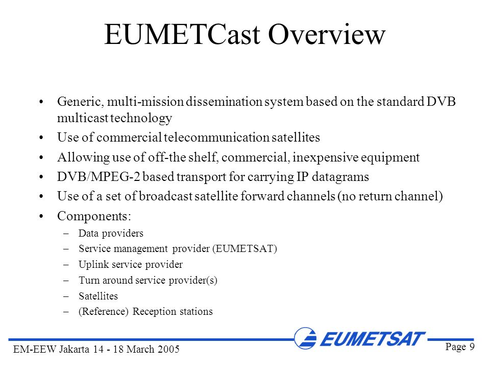 EUMETCast Overview Generic, multi-mission dissemination system based on the standard DVB multicast technology.