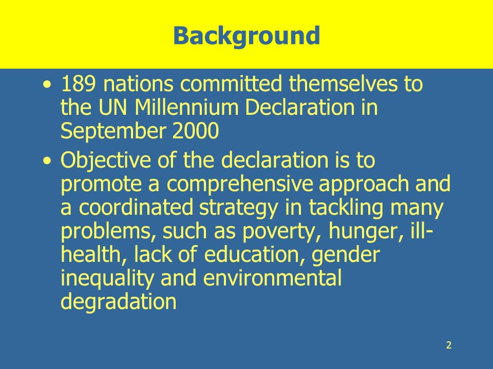 Background 189 nations committed themselves to the UN Millennium Declaration in September 2000.
