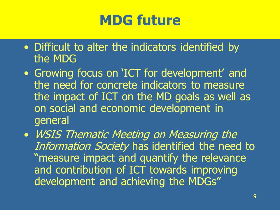 MDG future Difficult to alter the indicators identified by the MDG