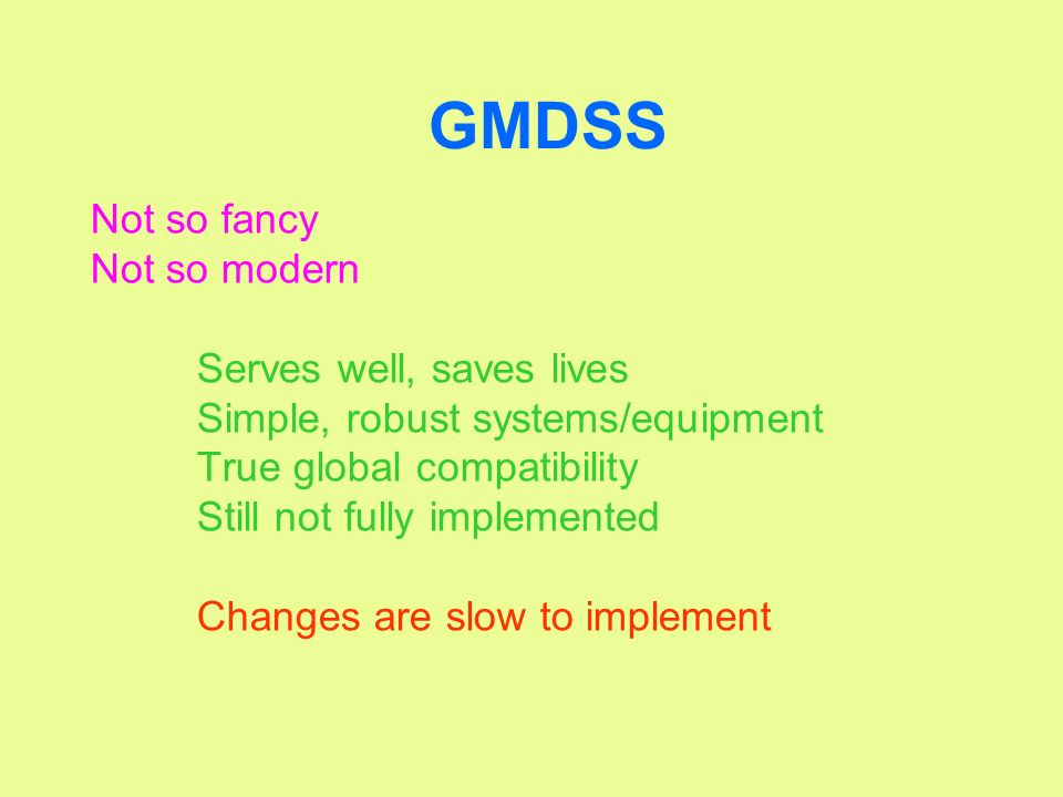 GMDSS Not so fancy Not so modern Serves well, saves lives