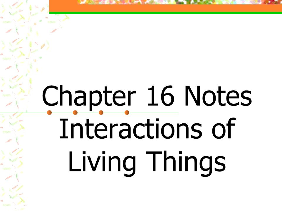 Chapter 16 Notes Interactions of Living Things