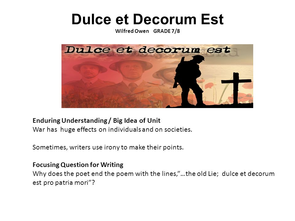 dulce et decorum est pro patria mori essay We will write a custom essay sample owen ends the poem with sarcasm and the irony of the world war one quote 'dulce et decorum est, pro patria mori' 'it is.
