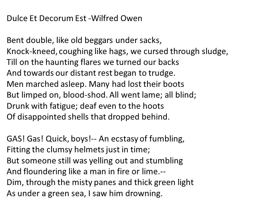 dulce et decorum est  by wilfred Wilfred owen was an english poet and soldier, often considered one of the leading poets of the first world war the old lie: dulce et decorum est.