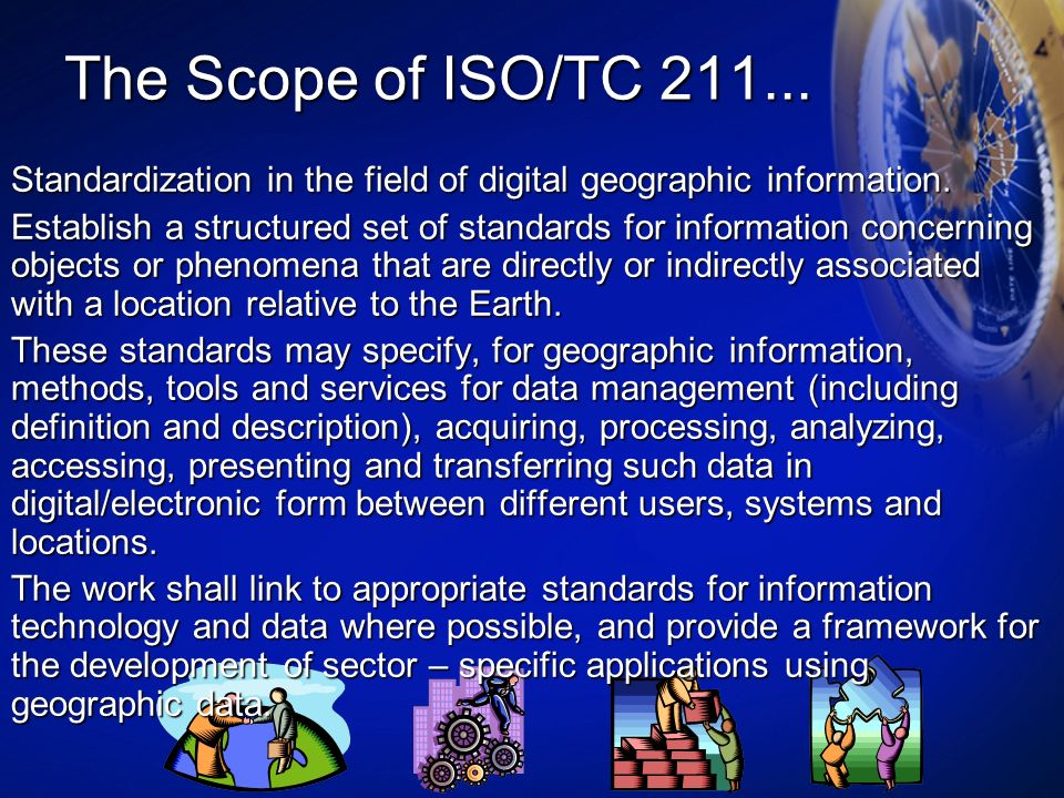The Scope of ISO/TC 211... Standardization in the field of digital geographic information.