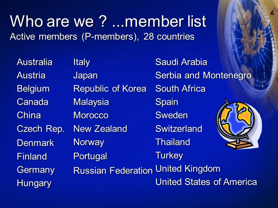 Who are we ...member list Active members (P-members), 28 countries