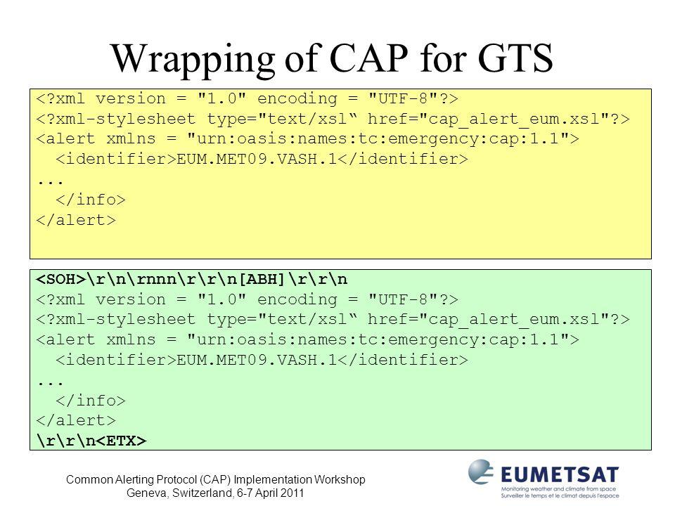 Wrapping of CAP for GTS < xml version = 1.0 encoding = UTF-8 > < xml-stylesheet type= text/xsl href= cap_alert_eum.xsl >