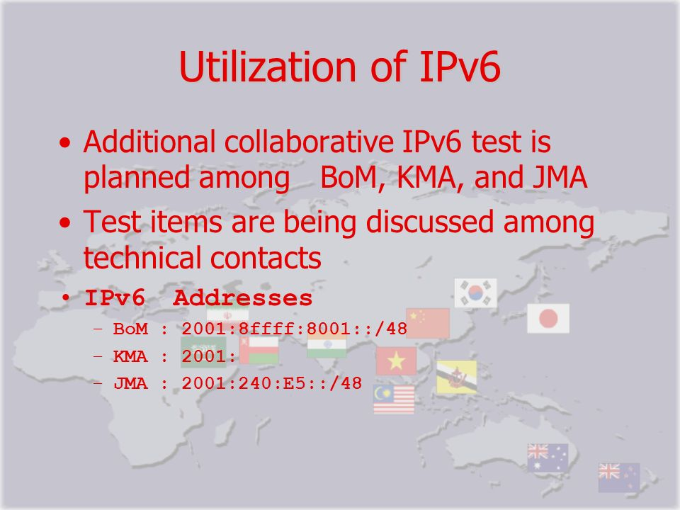 Utilization of IPv6 Additional collaborative IPv6 test is planned among BoM, KMA, and JMA. Test items are being discussed among technical contacts.