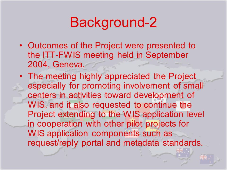 Background-2 Outcomes of the Project were presented to the ITT-FWIS meeting held in September 2004, Geneva.