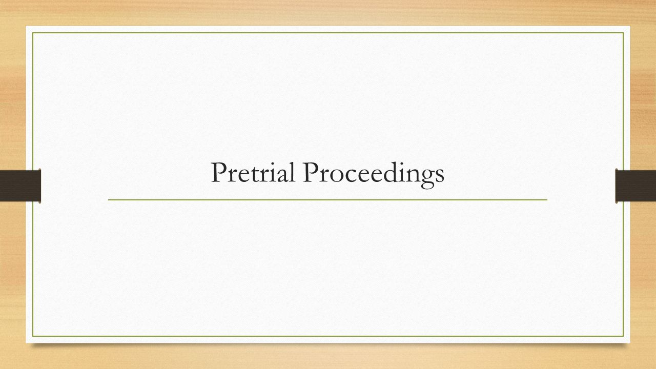 Pretrial Proceedings