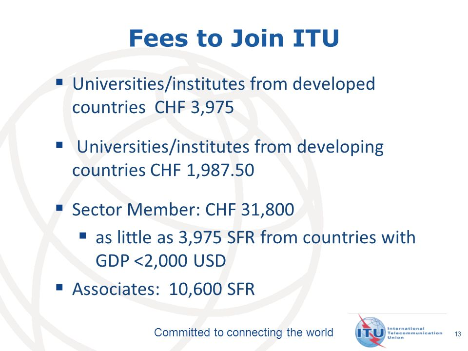 Fees to Join ITU Universities/institutes from developed countries CHF 3,975. Universities/institutes from developing countries CHF 1,987.50.