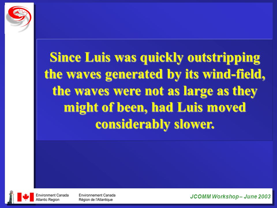 Since Luis was quickly outstripping the waves generated by its wind-field, the waves were not as large as they might of been, had Luis moved considerably slower.