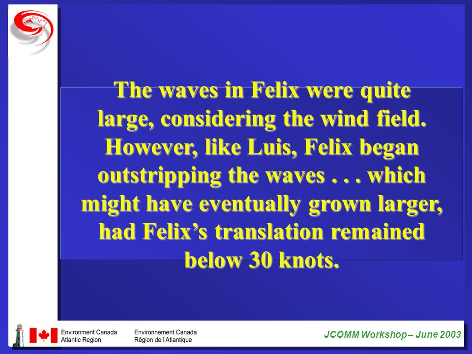 The waves in Felix were quite large, considering the wind field