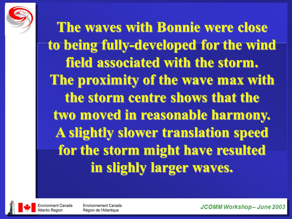 The waves with Bonnie were close to being fully-developed for the wind field associated with the storm.