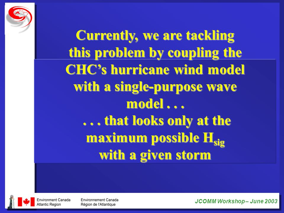 Currently, we are tackling this problem by coupling the CHC's hurricane wind model with a single-purpose wave model .