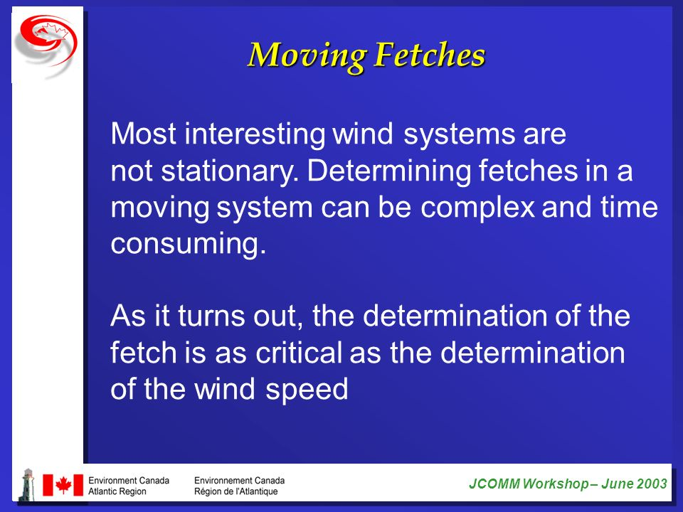 Moving Fetches Most interesting wind systems are