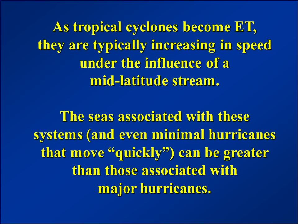 As tropical cyclones become ET, they are typically increasing in speed under the influence of a mid-latitude stream.