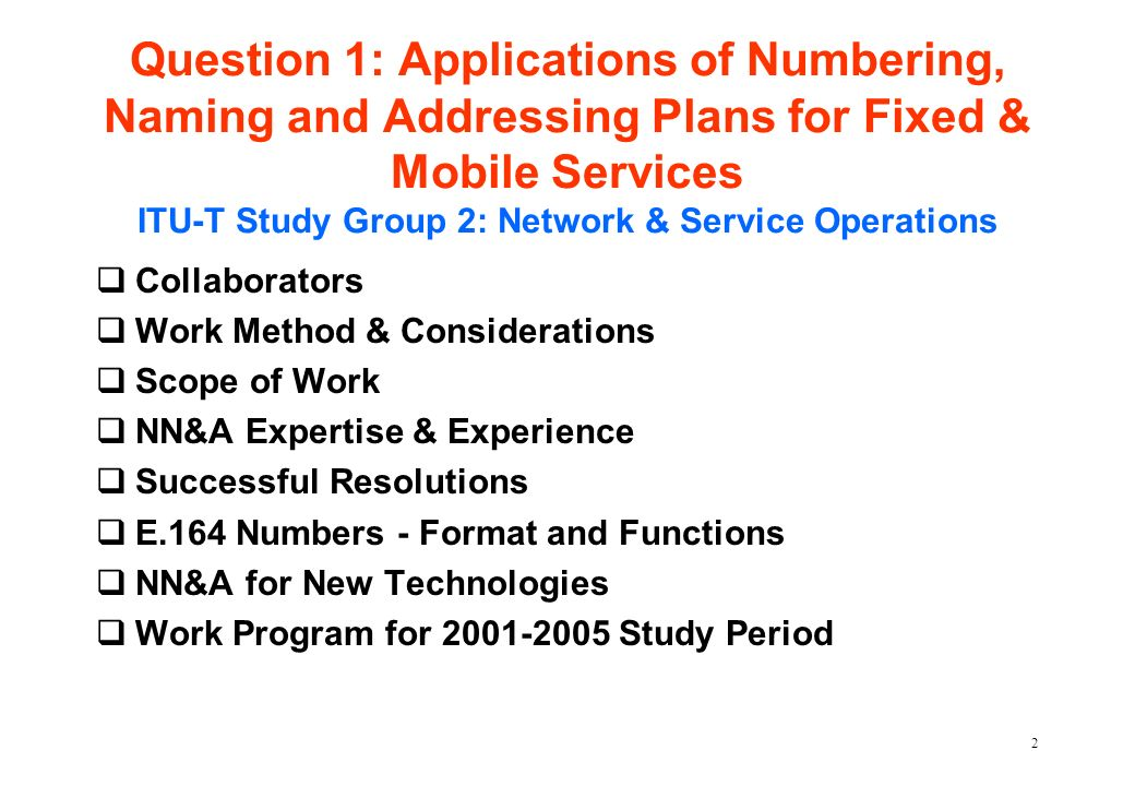 Question 1: Applications of Numbering, Naming and Addressing Plans for Fixed & Mobile Services ITU-T Study Group 2: Network & Service Operations