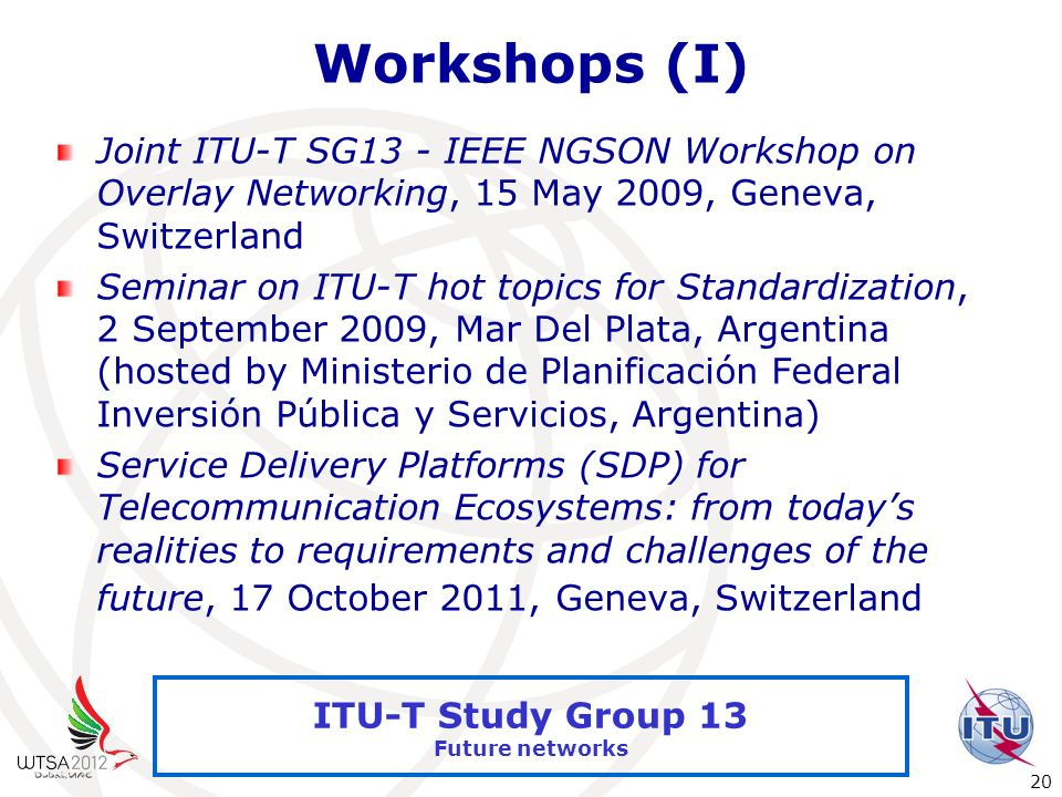 Workshops (I) Joint ITU-T SG13 - IEEE NGSON Workshop on Overlay Networking, 15 May 2009, Geneva, Switzerland.