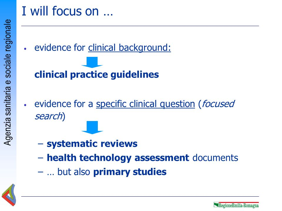 I will focus on … evidence for clinical background: clinical practice guidelines. evidence for a specific clinical question (focused search)