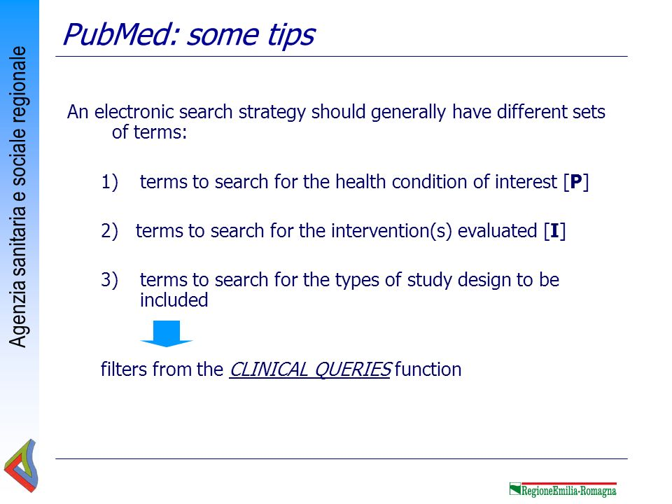 PubMed: some tips An electronic search strategy should generally have different sets of terms: