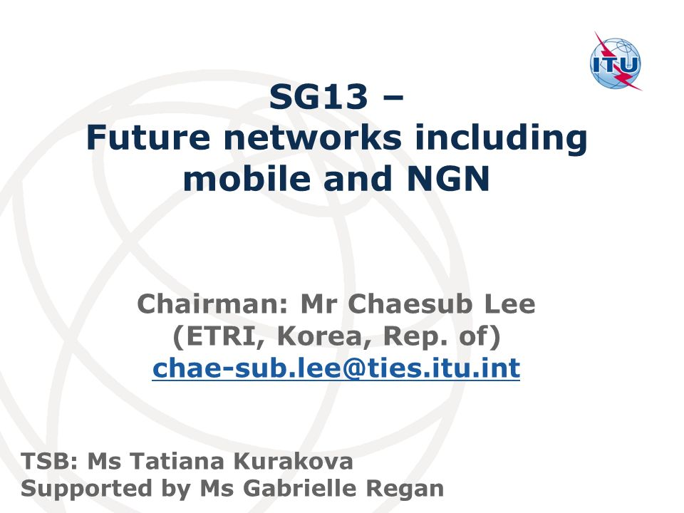 Future networks including mobile and NGN Chairman: Mr Chaesub Lee