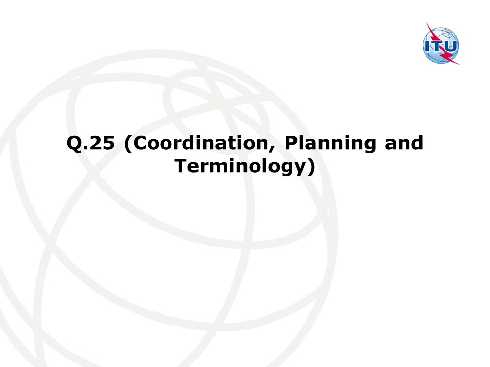 Q.25 (Coordination, Planning and Terminology)