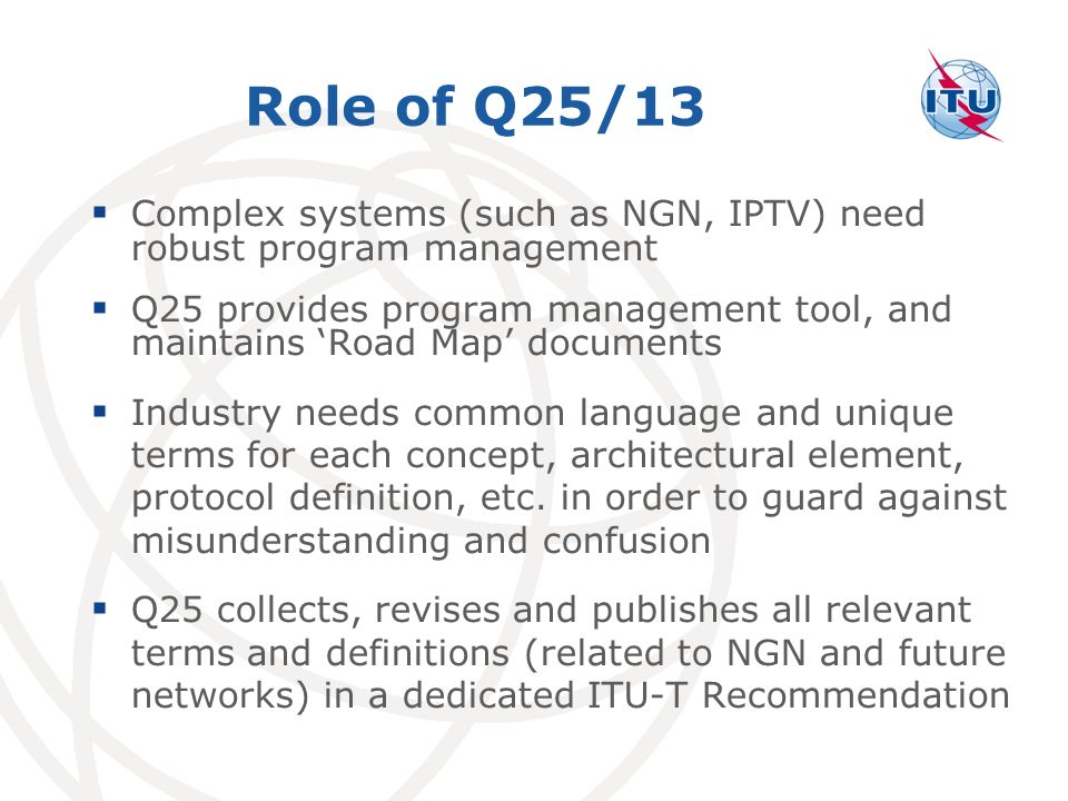 Role of Q25/13 Complex systems (such as NGN, IPTV) need robust program management.