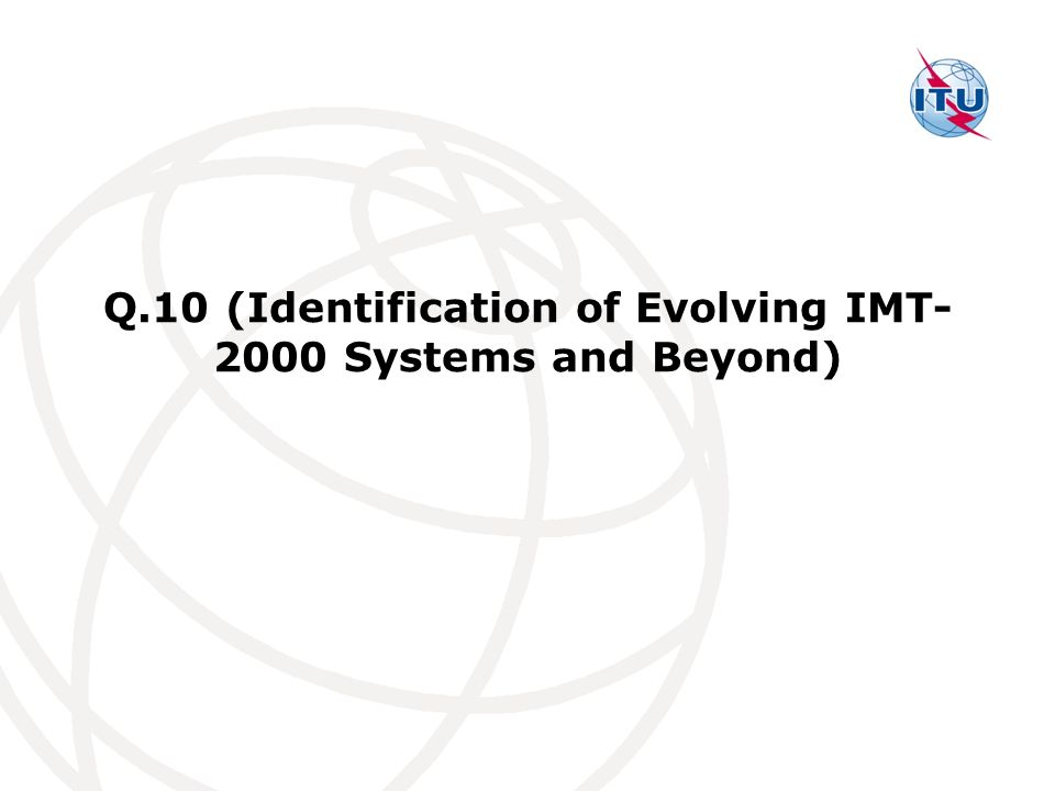 Q.10 (Identification of Evolving IMT-2000 Systems and Beyond)